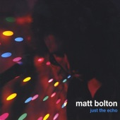 Matt Bolton - Just The Echo