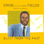 Ernie (In The Mood) Fields - Blast From The Past