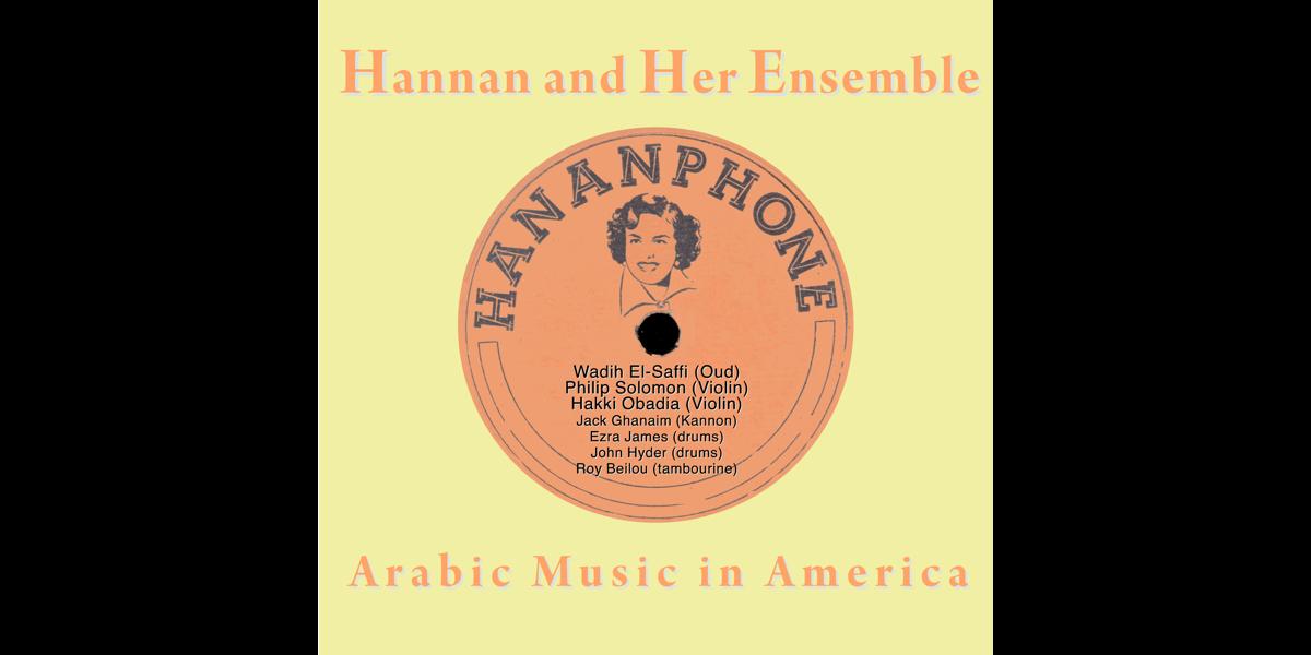 Arabic Music In America by Philip Solomon, Hakki Obadia, Hannah and Her  Ensemble & Wadih El-Saffi