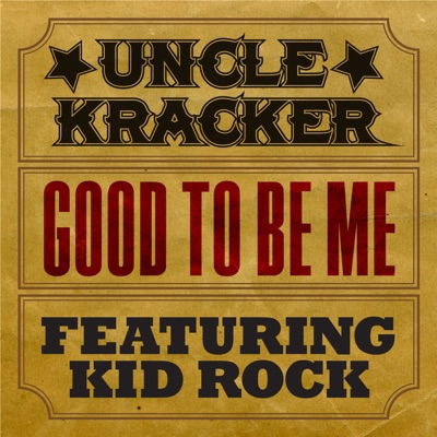 Good to Be Me (feat. Kid Rock) [South River Road Version] - Single - Uncle Kracker