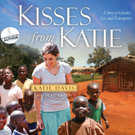 Kisses from Katie: A Story of Relentless Love and Redemption (Unabridged) audiobook
