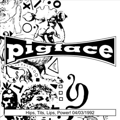 Hips, Tits, Lips, Power! 04/03/1992 - EP - Pigface