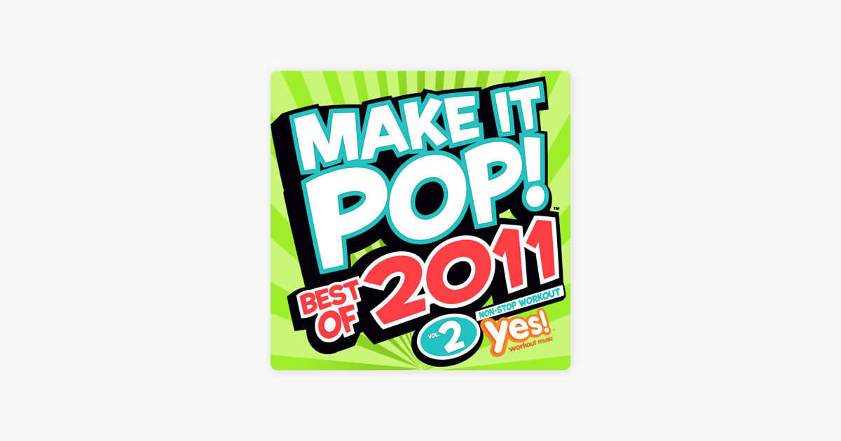 ‎Make It Pop!: Best of 2011, Vol  2 (60 Minute Non-Stop Workout @ 132BPM)  by Yes Fitness Music