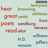 Hear Great Poets Read: Tennyson, Browning, Whitman, Yeats, Frost, Sandburg, Stevens, Eliot, Williams, H.D., Jeffers, Ransom