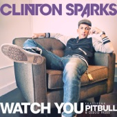 Clinton Sparks - Watch You (feat. Pitbull & Disco Fries)