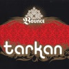 Bounce, Tarkan