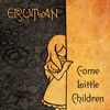Come Little Children - Erutan
