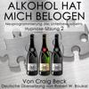 Alkohol Hat Mich Belogen [Alcohol Has Lied to Me (Session 2)]: Neuprogrammierung des Unterbewusstseins Hypnose - Sitzung 2 (Unabridged) - Craig Beck