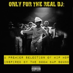 Only for the Real DJ - A Premier Selection of Hip Hop Inspired By the Boom Bap Sound, Vol. 3