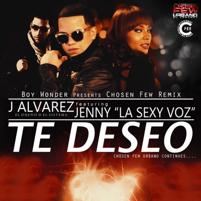 "Te Deseo (Chosen Few Remix) [feat. Jenny ""La Sexy Voz""] - Single - J Alvarez"