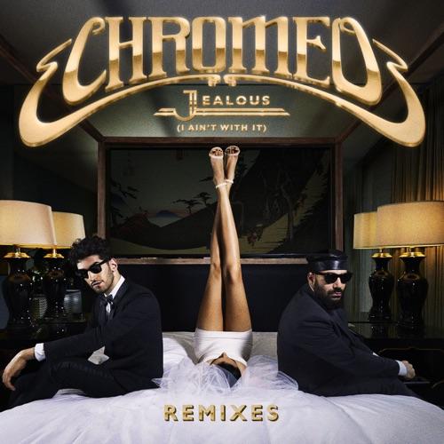 Chromeo - Jealous (I Ain't With It) [Remixes] - EP