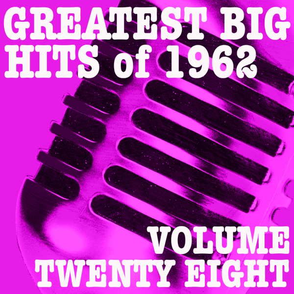 Greatest Big Hits Of 1962 Vol 28 Various Artists