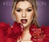 My Life Would Suck Without You - EP, Kelly Clarkson
