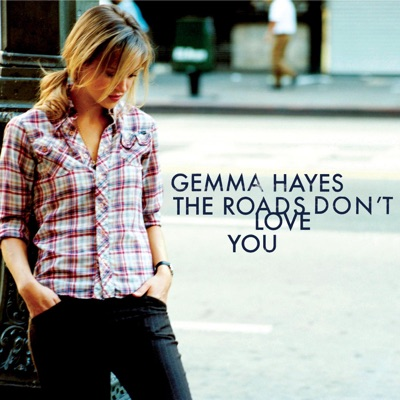 The Roads Don't Love You - Gemma Hayes