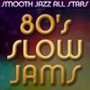 80's Slow Jams, Smooth Jazz All Stars