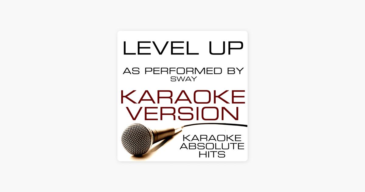 Level Up (As Performed By Sway) Karaoke Version - Single by Karaoke  Absolute Hits