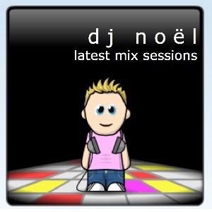 DJ Noël - Latest Mix Sessions