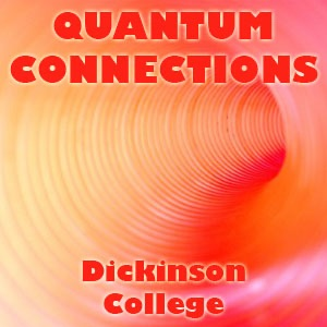 Dickinson College: Quantum Connections