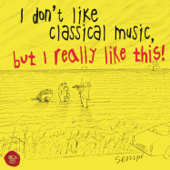 I Don't Like Classical Music, but I Really Like This!