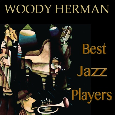 Woody Herman - Best Jazz Players (Remastered) - Woody Herman