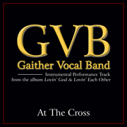 At the Cross (Performance Tracks) - EP - Gaither Vocal Band - Gaither Vocal Band