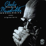 Charlie Musselwhite - Me and My Baby and the Blues