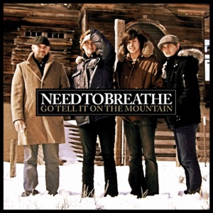 NEEDTOBREATHE - Go Tell It On the Mountain (Single Version)