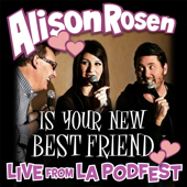 Alison Rosen Is Your New Best Friend - Live from L.A. Podfest