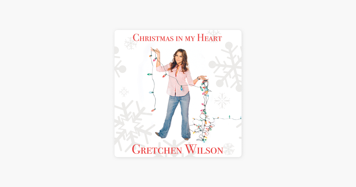 christmas in my heart by gretchen wilson on apple music