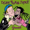 Greased, Less Than Jake
