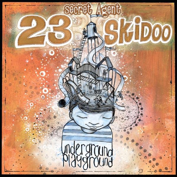 Underground Playground by Secret Agent 23 Skidoo