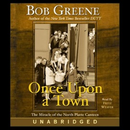 Once Upon a Town: The Miracle of the North Platte Canteen (Unabridged) - Bob Greene mp3 listen download