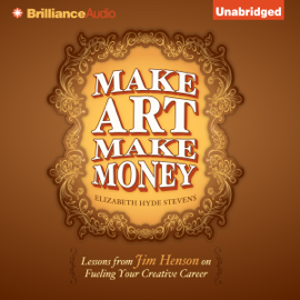 Make Art Make Money: Lessons from Jim Henson on Fueling Your Creative Career (Unabridged) audiobook