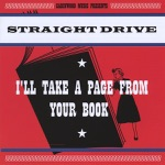 Straight Drive - I'll Take a Page From Your Book