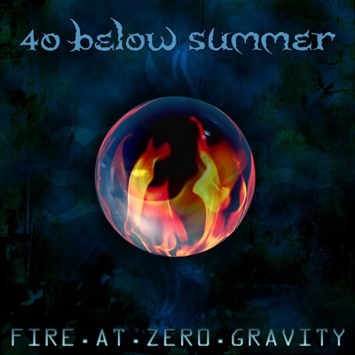 Fire At Zero Gravity (Bonus Track Version) - 40 Below Summer