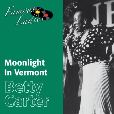 Moonlight in Vermont (Famous Ladies) - Betty Carter