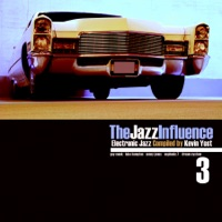The Jazz Influence, Vol. 3 (Electronic Jazz Compiled By Kevin Yost)