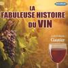 Jean-François Gautier - La fabuleuse histoire du vin illustration