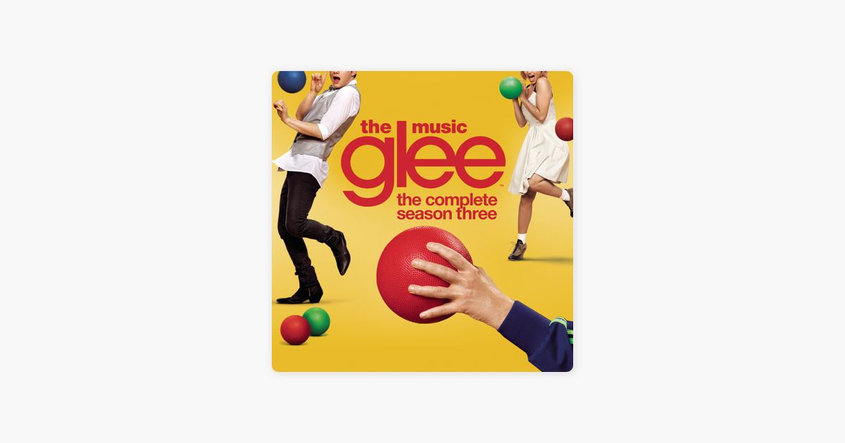 Glee The Music The Complete Season Three By Glee Cast On Apple Music