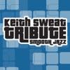 Smooth Jazz Tribute to Keith Sweat, Smooth Jazz All Stars
