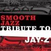 Smooth Jazz Tribute to Jay Z