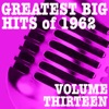 Greatest Big Hits of 1962, Vol. 13