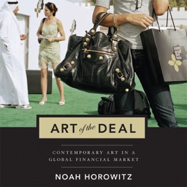 The Art of the Deal: Contemporary Art in a Global Financial Market (Unabridged) - Noah Horowitz mp3 listen download