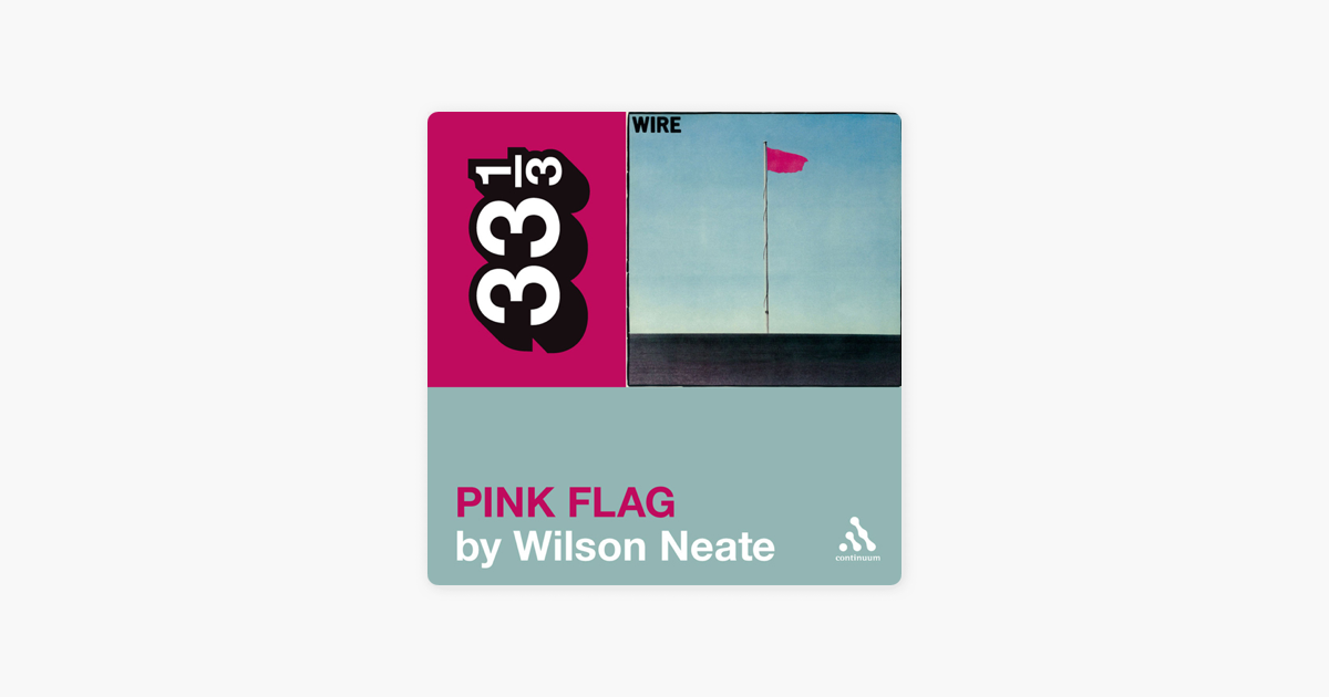 ‎Wire's 'Pink Flag' (33 1/3 Series) (Unabridged)