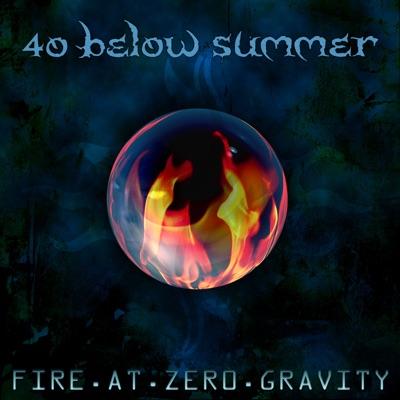 Fire At Zero Gravity - 40 Below Summer