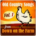 Old Country Songs from Down On the Farm, Vol. 1