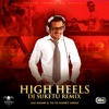 High Heels (DJ Suketu Remix) [feat. Yo Yo Honey Singh] - Single