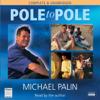 Michael Palin - Michael Palin: Pole to Pole (Unabridged) artwork