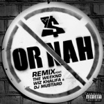 songs like Or Nah (feat. The Weeknd, Wiz Khalifa and DJ Mustard) [Remix]