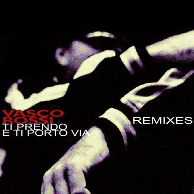 Ti prendo e ti porto via (Remixes) - EP - Vasco Rossi